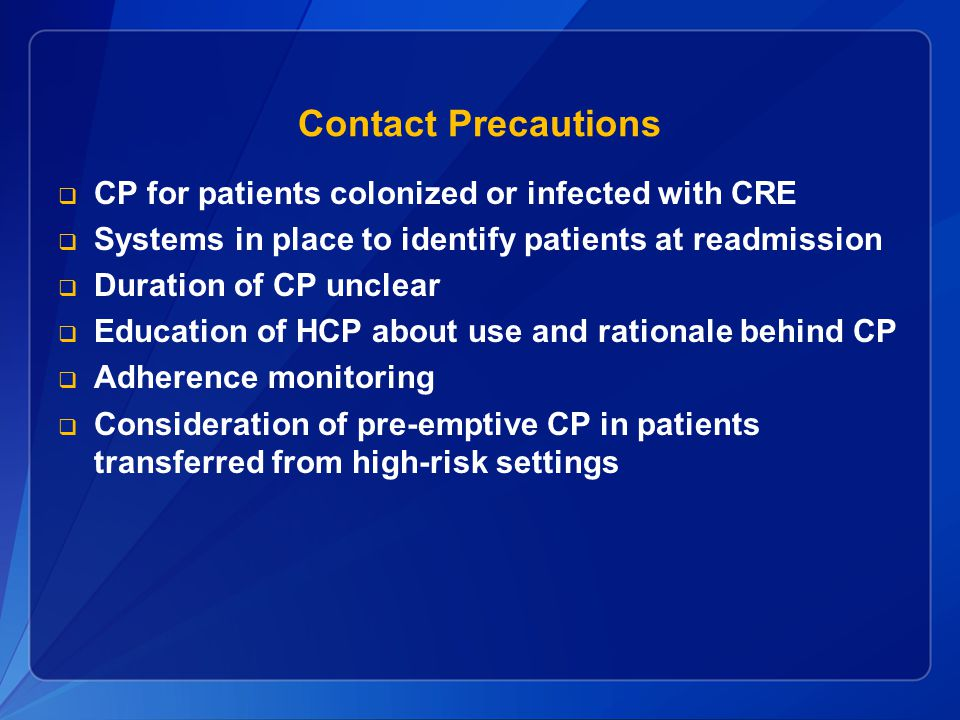 Contact Precautions CP for patients colonized or infected with CRE