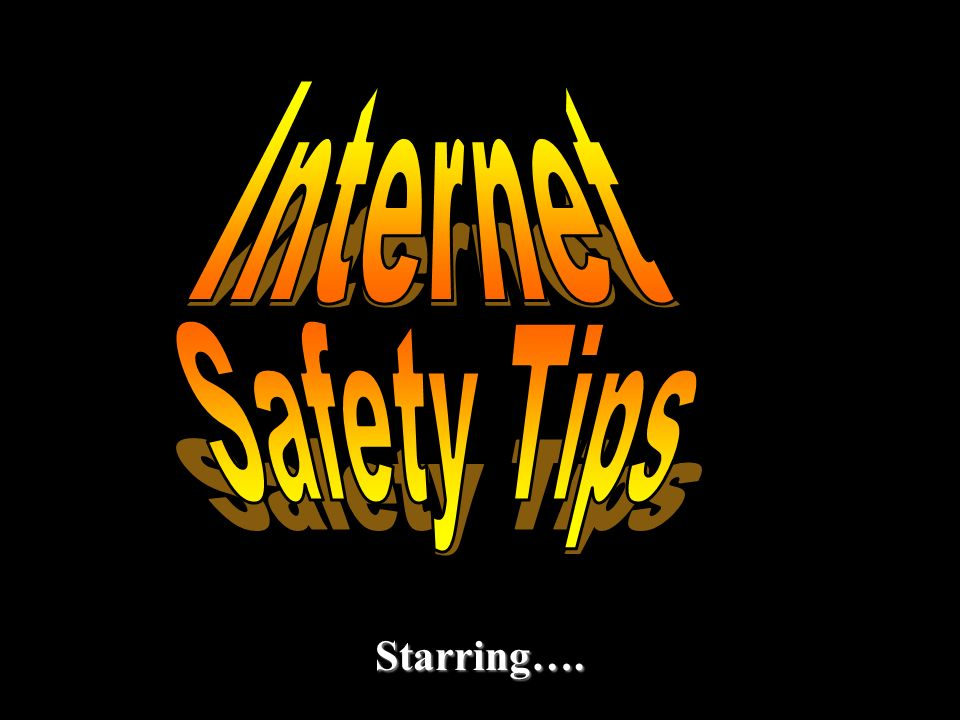 Internet Safety Tips Starring….