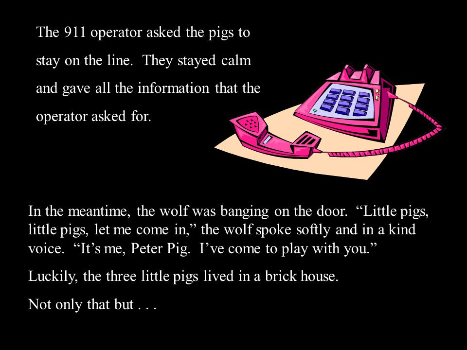 The 911 operator asked the pigs to