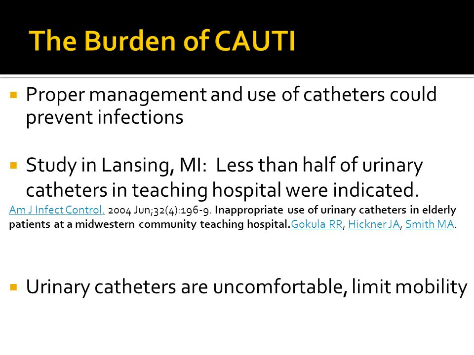 The Burden of CAUTI Proper management and use of catheters could prevent infections.