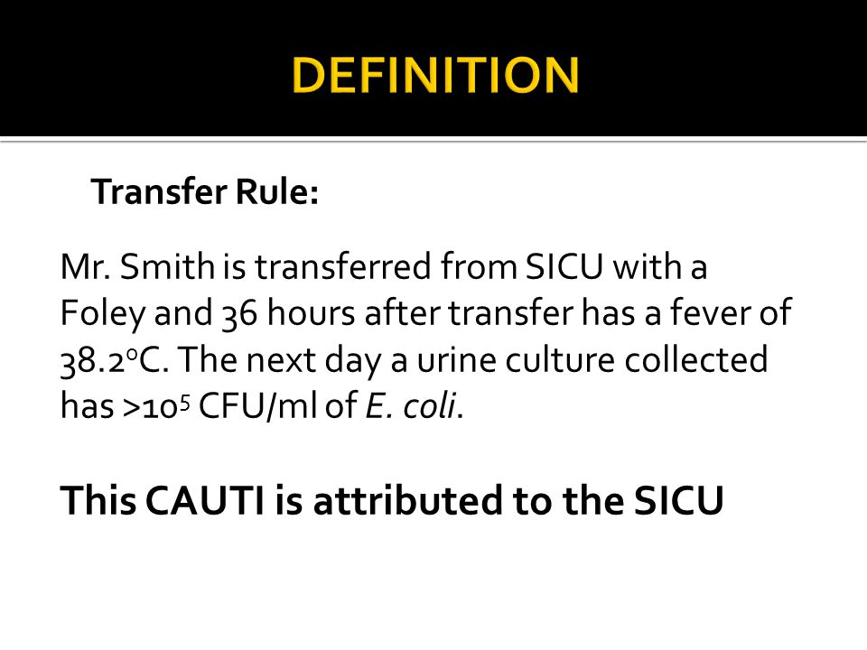 DEFINITION This CAUTI is attributed to the SICU Transfer Rule: