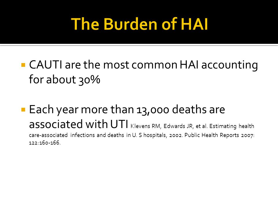 The Burden of HAI CAUTI are the most common HAI accounting for about 30%