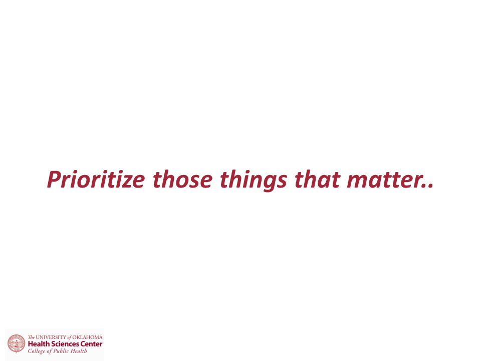 Prioritize those things that matter..