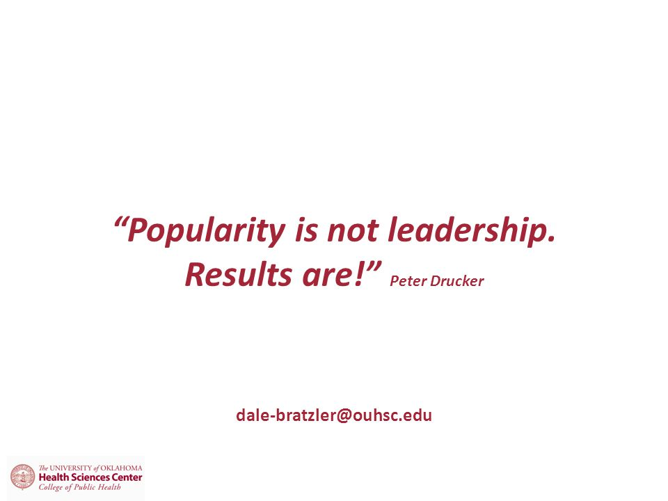 Popularity is not leadership. Results are! Peter Drucker