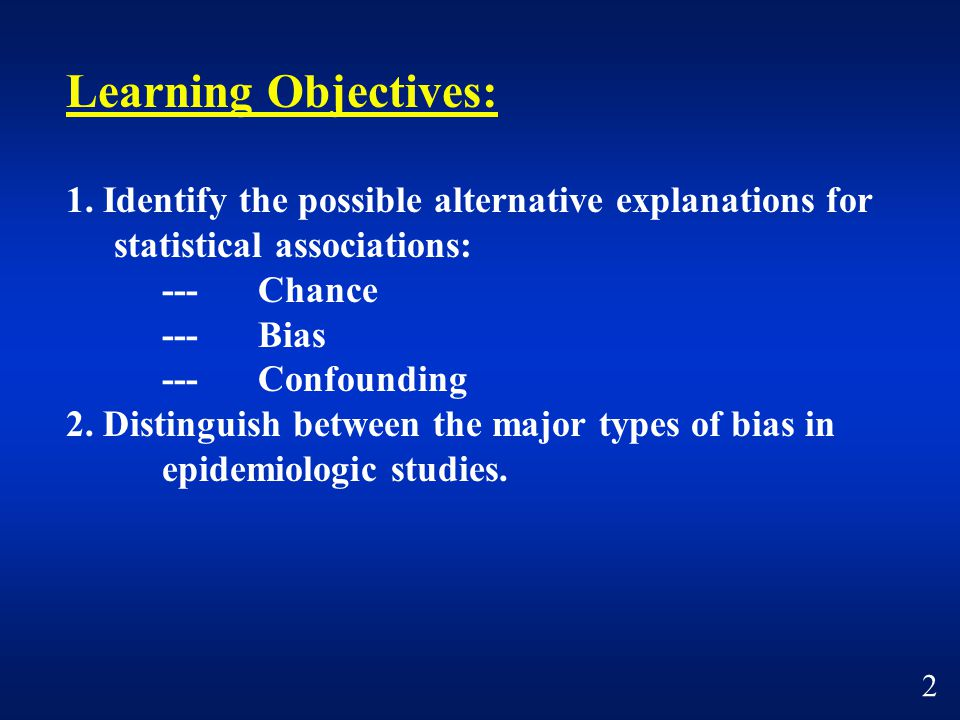 Learning Objectives: 1. Identify the possible alternative explanations for statistical associations: