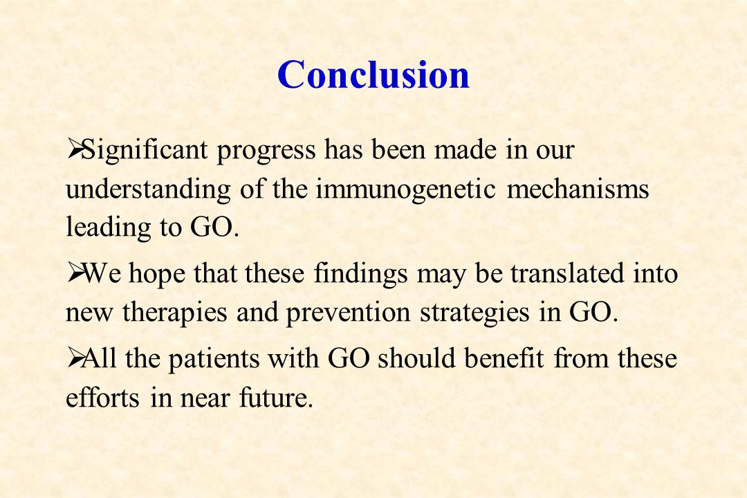 Conclusion Significant progress has been made in our understanding of the immunogenetic mechanisms leading to GO.