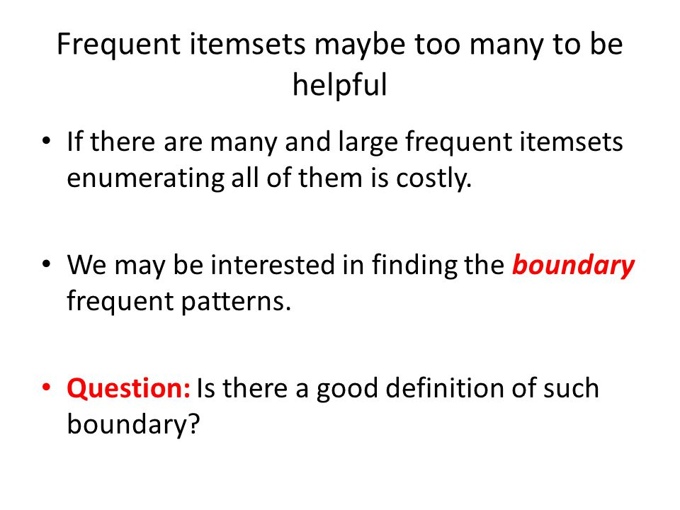 Frequent itemsets maybe too many to be helpful