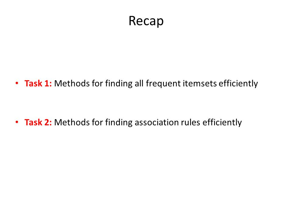 Recap Task 1: Methods for finding all frequent itemsets efficiently
