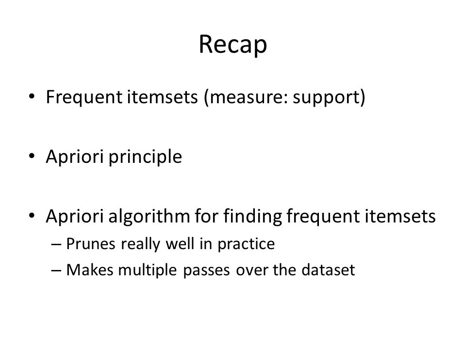 Recap Frequent itemsets (measure: support) Apriori principle