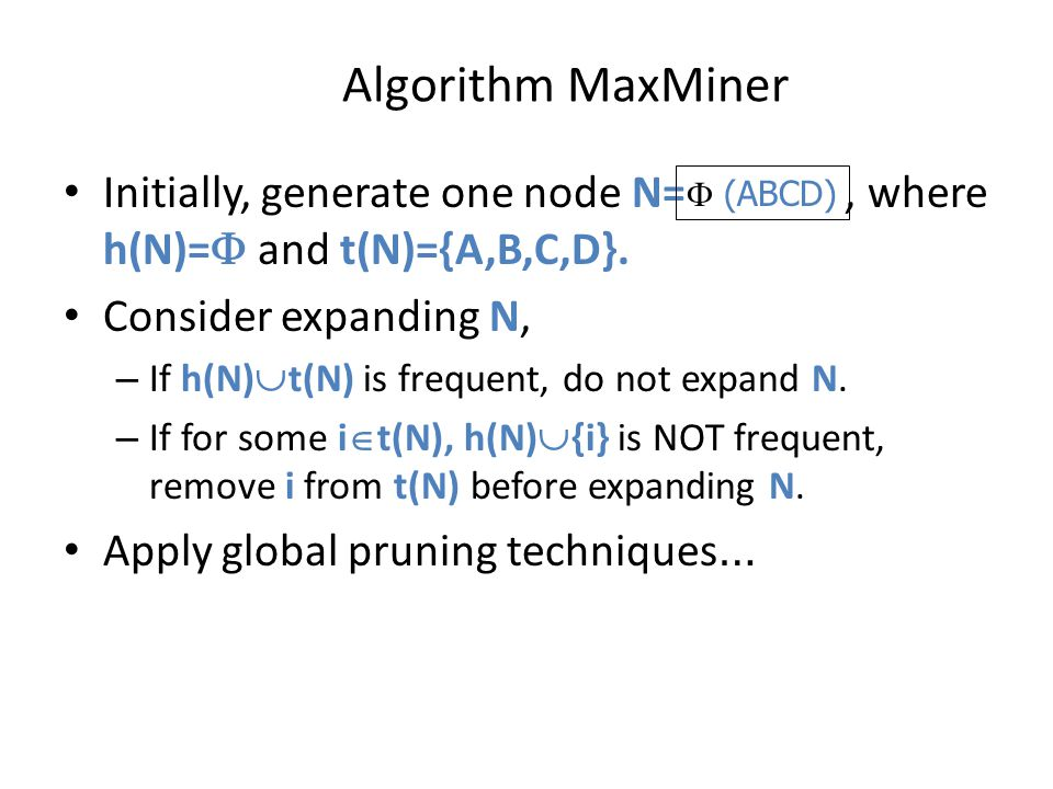 Algorithm MaxMiner Initially, generate one node N= , where h(N)= and t(N)={A,B,C,D}.