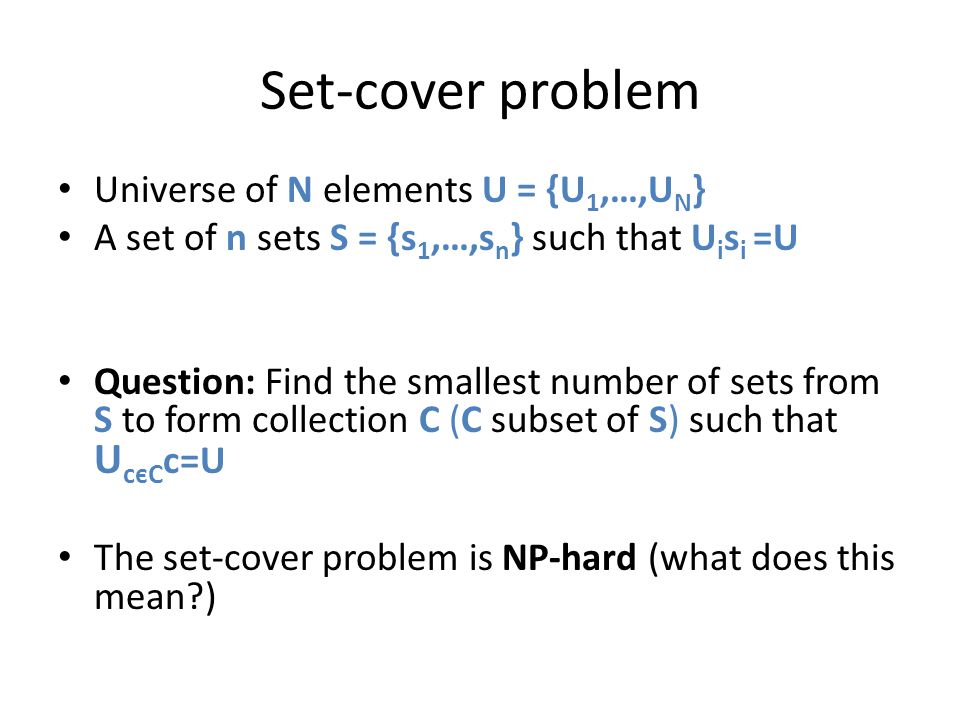 Set-cover problem Universe of N elements U = {U1,…,UN}