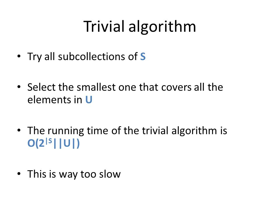 Trivial algorithm Try all subcollections of S