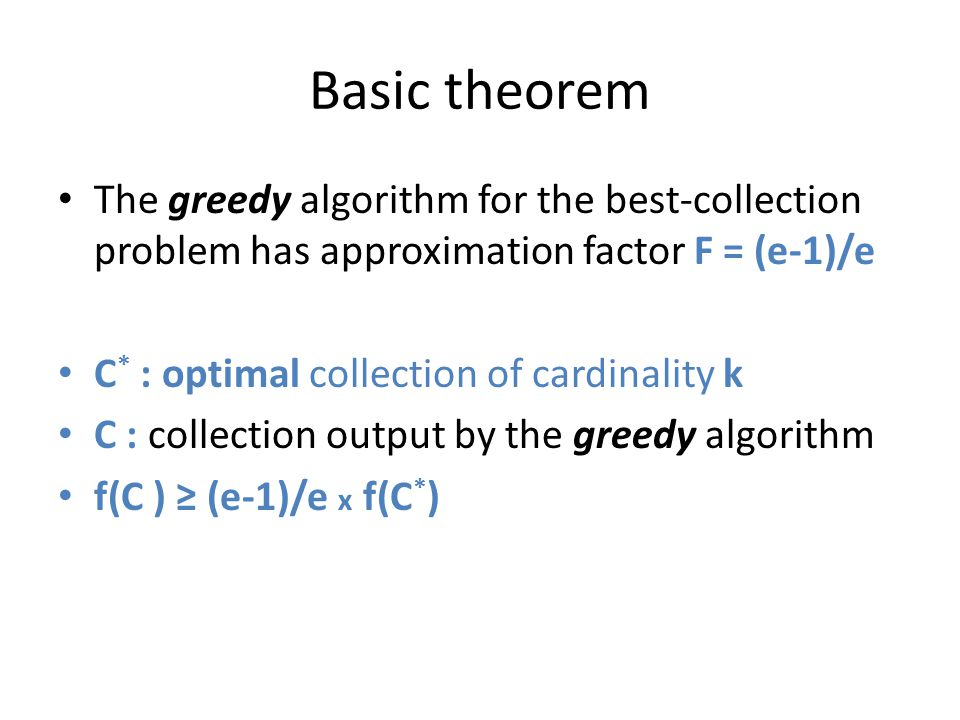 Basic theorem The greedy algorithm for the best-collection problem has approximation factor F = (e-1)/e.