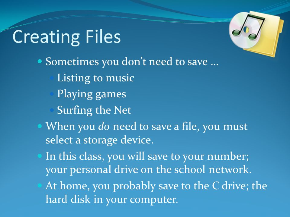 Creating Files Sometimes you don't need to save … Listing to music