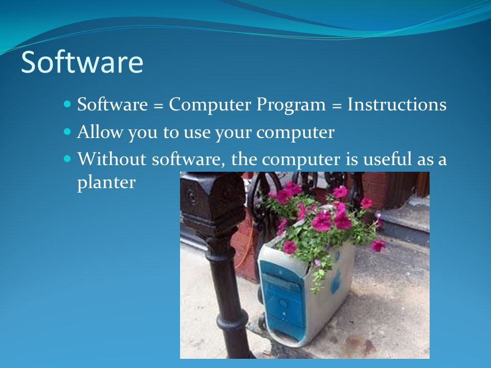 Software Software = Computer Program = Instructions
