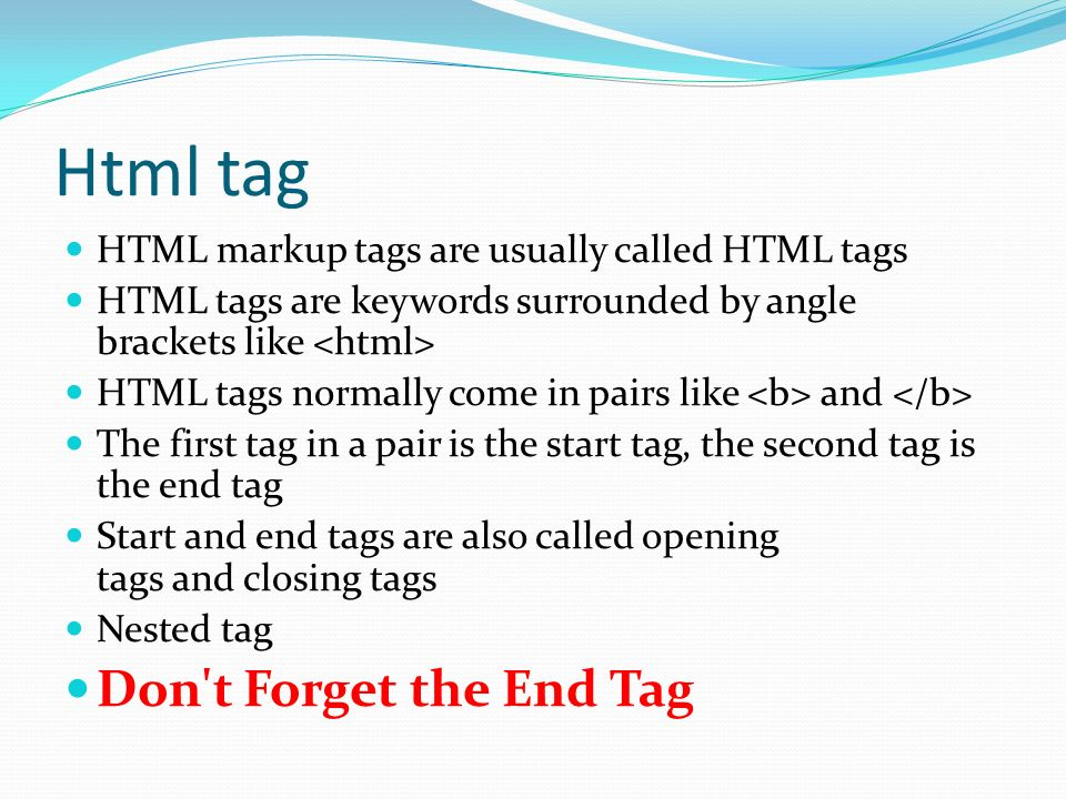 Html tag Don t Forget the End Tag