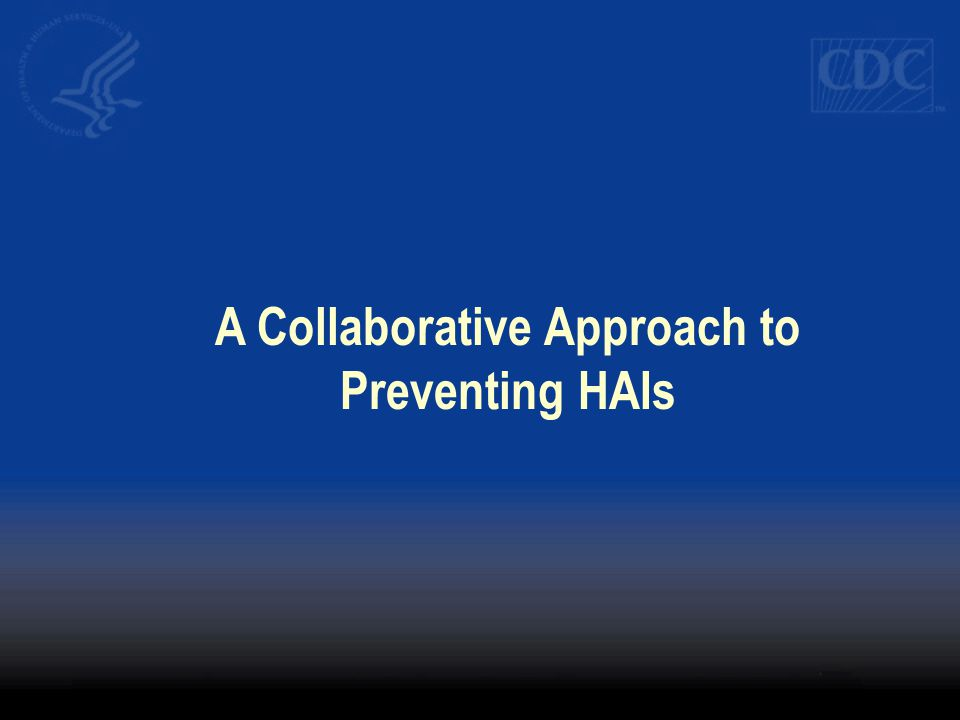A Collaborative Approach to Preventing HAIs