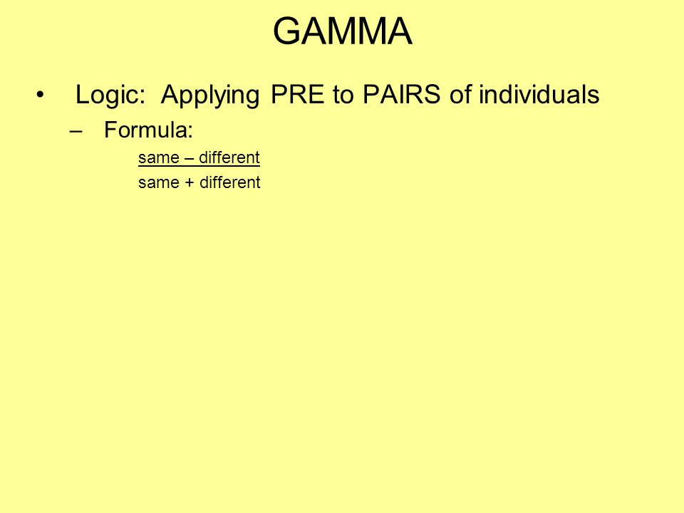 GAMMA Logic: Applying PRE to PAIRS of individuals Formula: