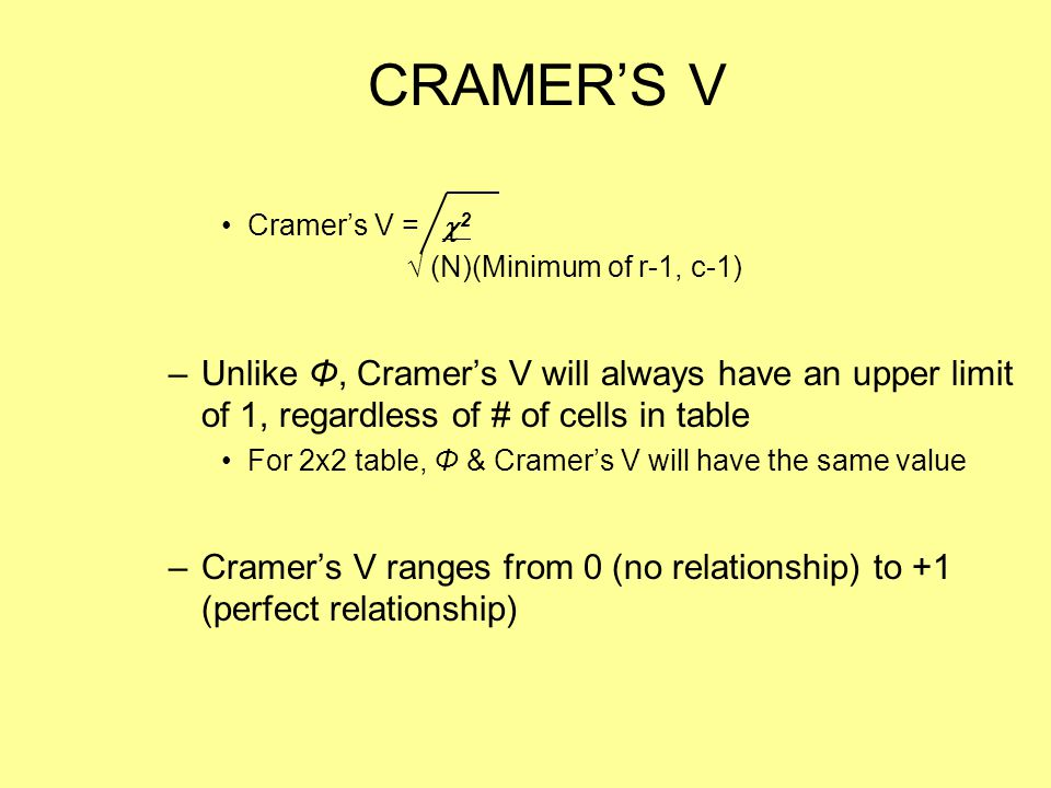 CRAMER'S V Cramer's V = 2. √ (N)(Minimum of r-1, c-1)