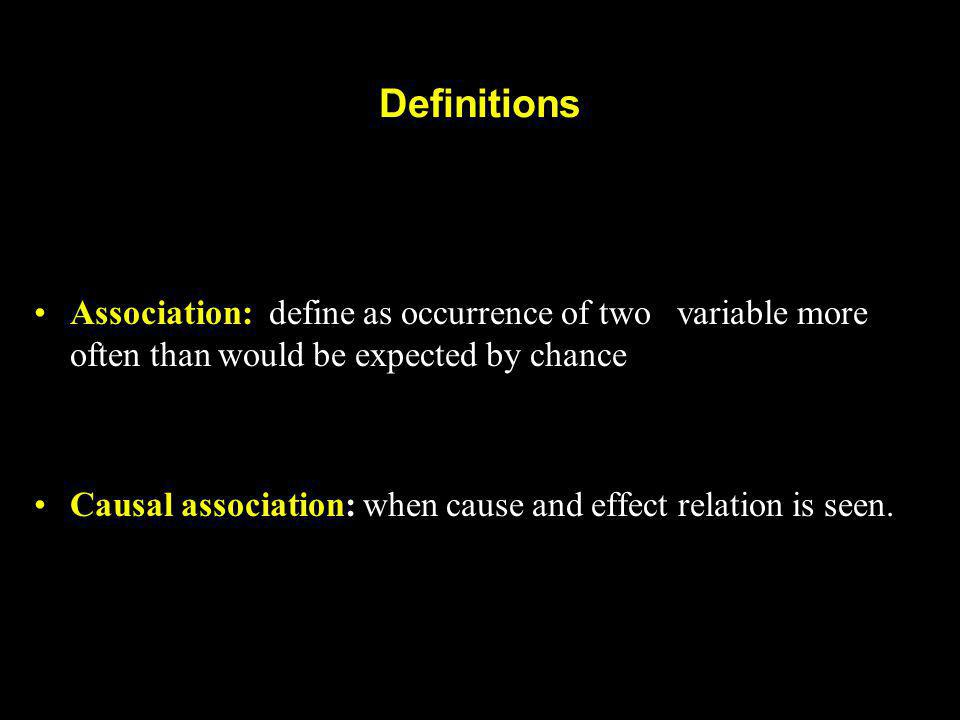 Definitions Association: define as occurrence of two variable more often than would be expected by chance.