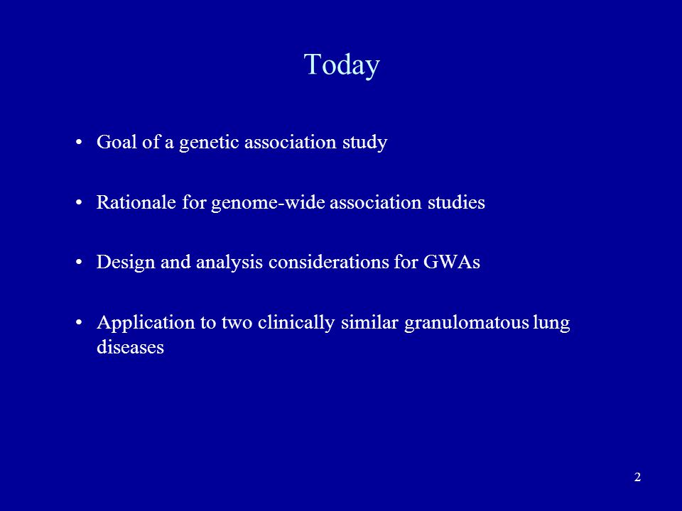 Today Goal of a genetic association study