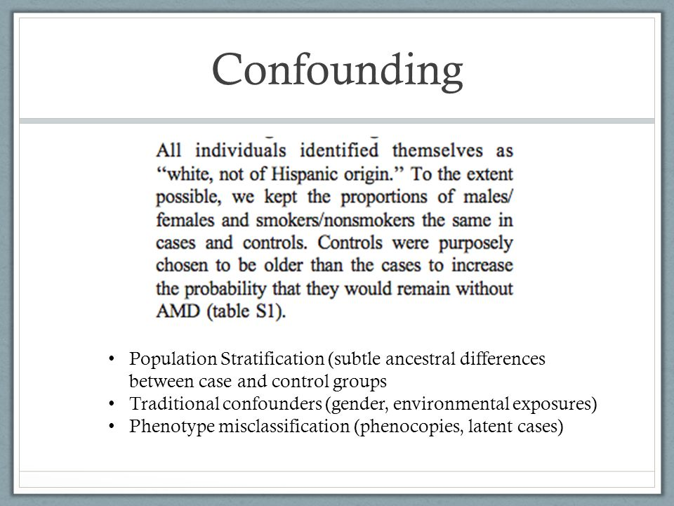 Confounding Population Stratification (subtle ancestral differences between case and control groups.