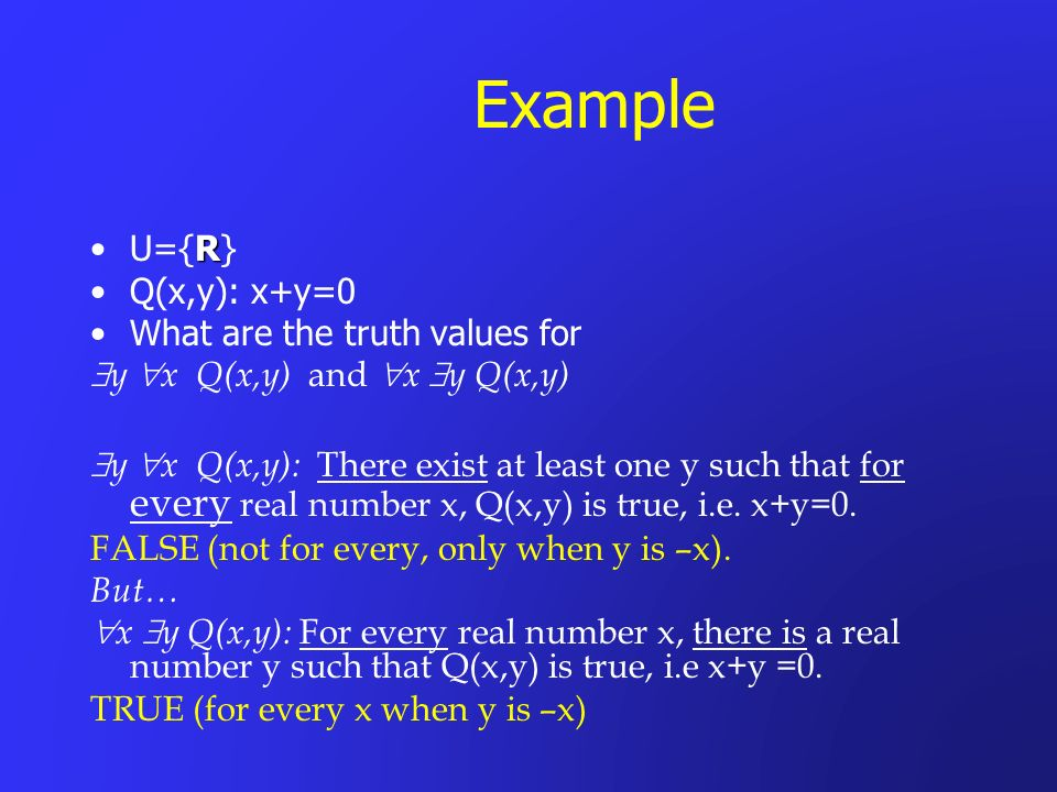 Example U={R} Q(x,y): x+y=0 What are the truth values for