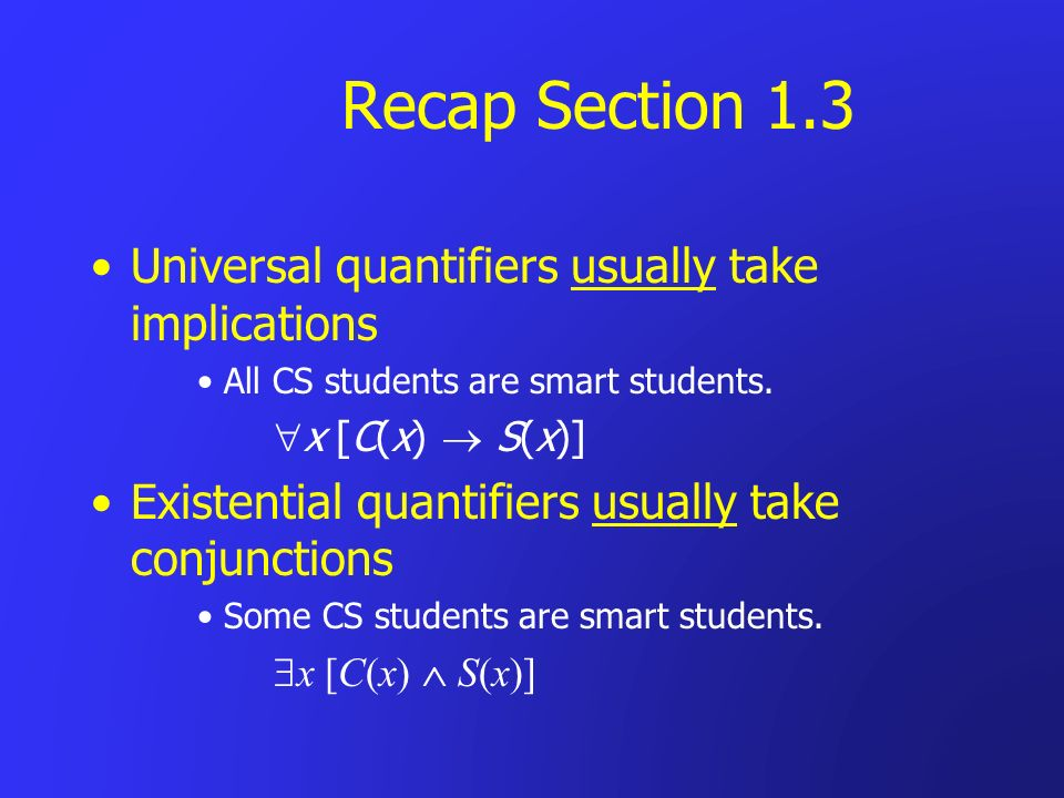Recap Section 1.3 Universal quantifiers usually take implications