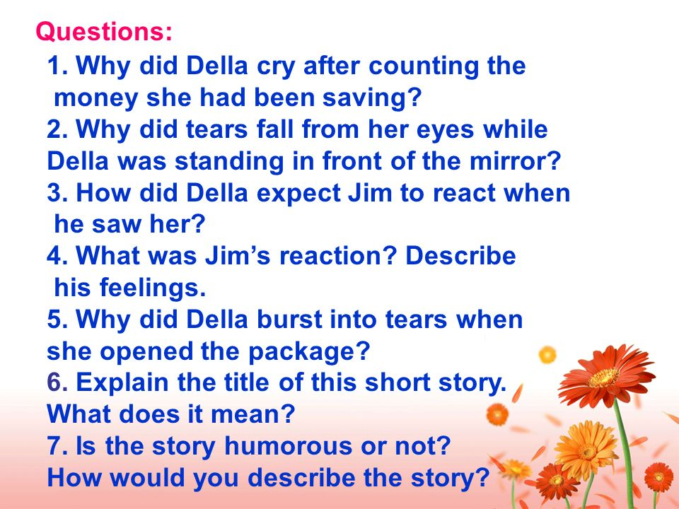 Questions: 1. Why did Della cry after counting the. money she had been saving 2. Why did tears fall from her eyes while.
