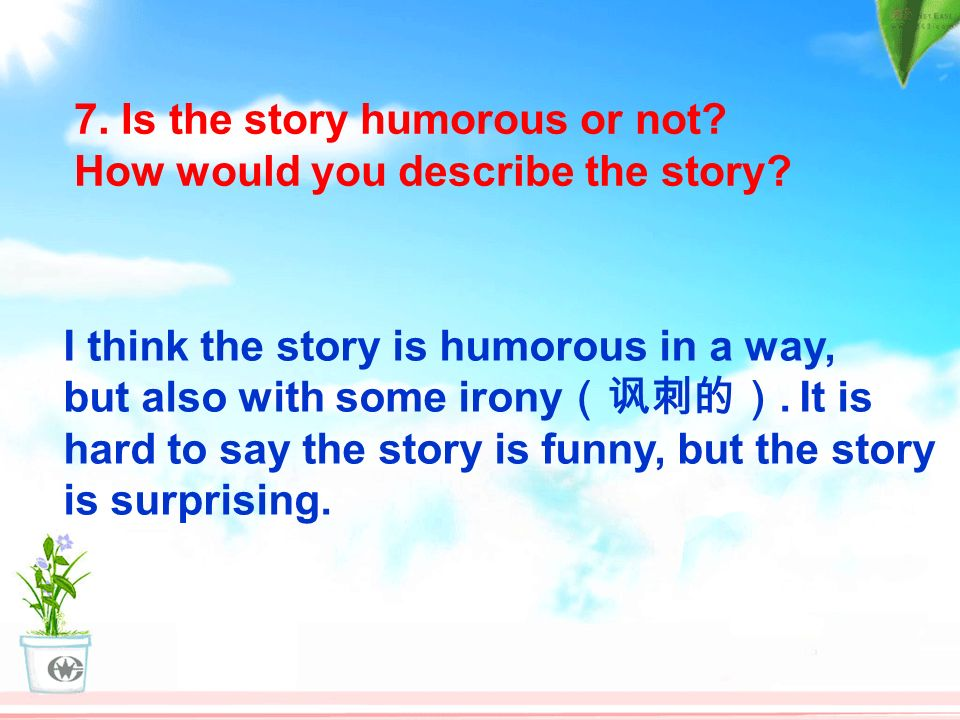 7. Is the story humorous or not