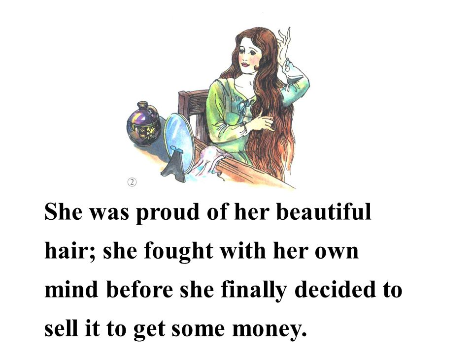 She was proud of her beautiful hair; she fought with her own mind before she finally decided to sell it to get some money.