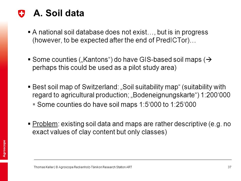 A. Soil data A national soil database does not exist…, but is in progress (however, to be expected after the end of PredICTor)…