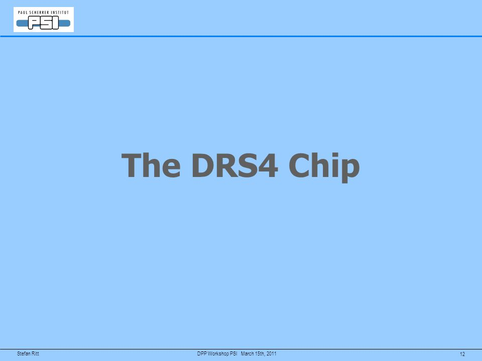 The DRS4 Chip DPP Workshop PSI March 15th, 2011