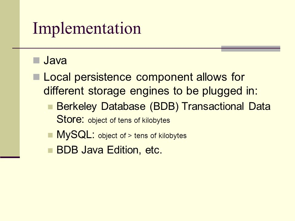 Implementation Java. Local persistence component allows for different storage engines to be plugged in: