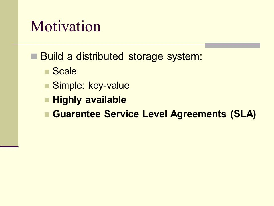 Motivation Build a distributed storage system: Scale Simple: key-value