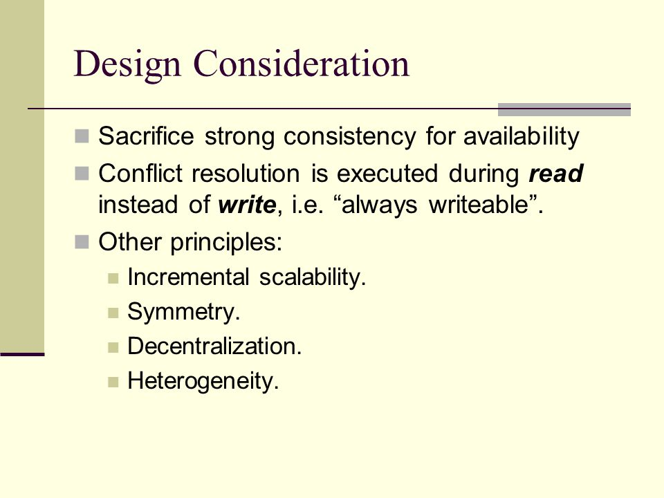 Design Consideration Sacrifice strong consistency for availability