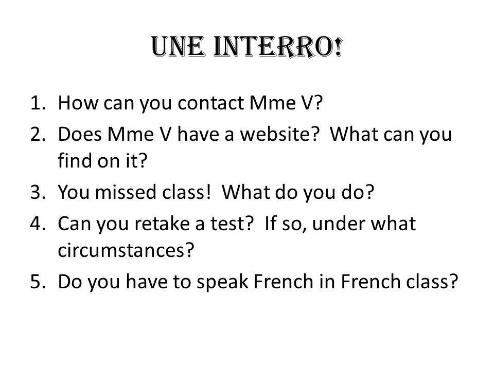 Une INTERRO! How can you contact Mme V