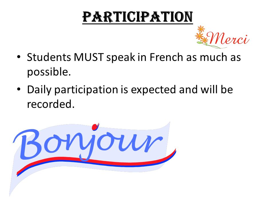 PARTICIPATION Students MUST speak in French as much as possible.