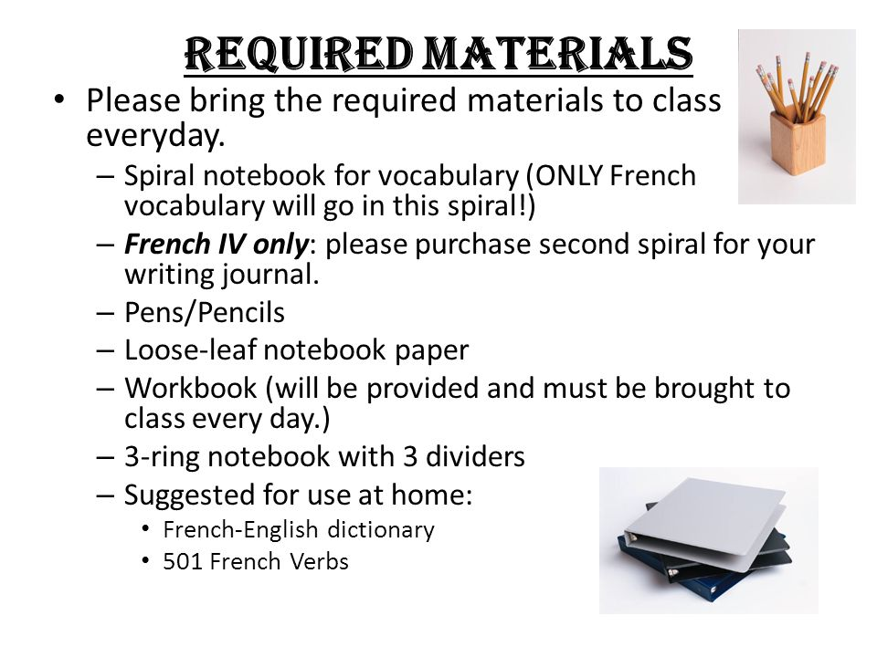 REQUIRED MATERIALS Please bring the required materials to class everyday.