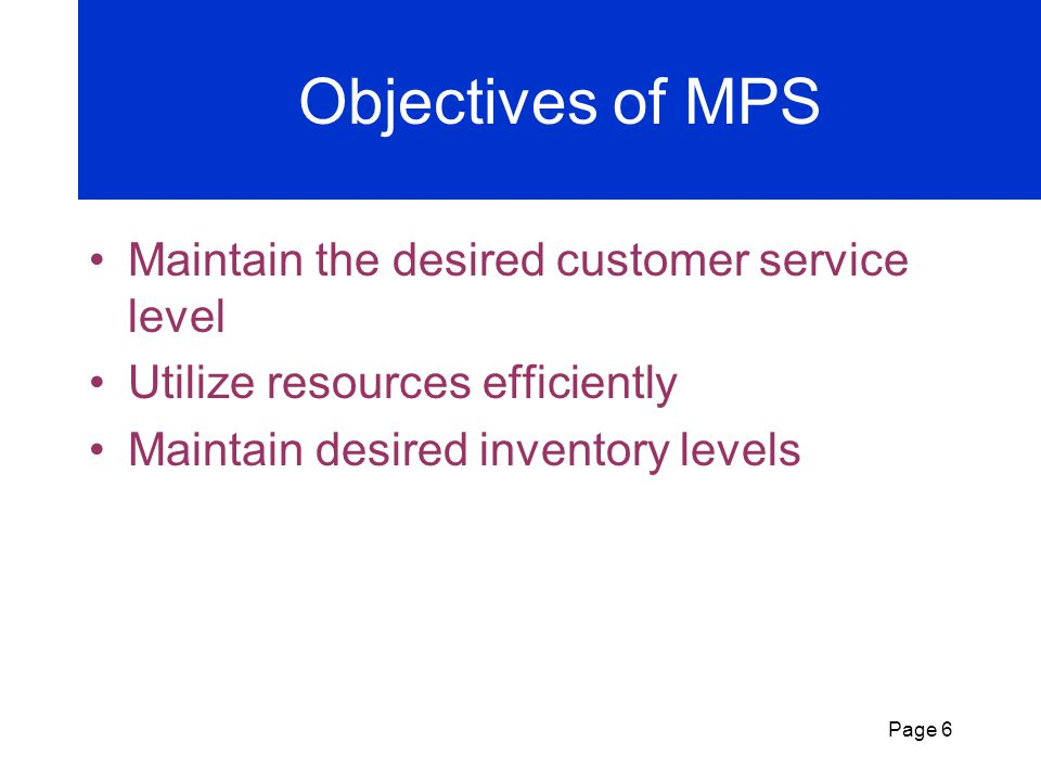 Objectives of MPS Maintain the desired customer service level