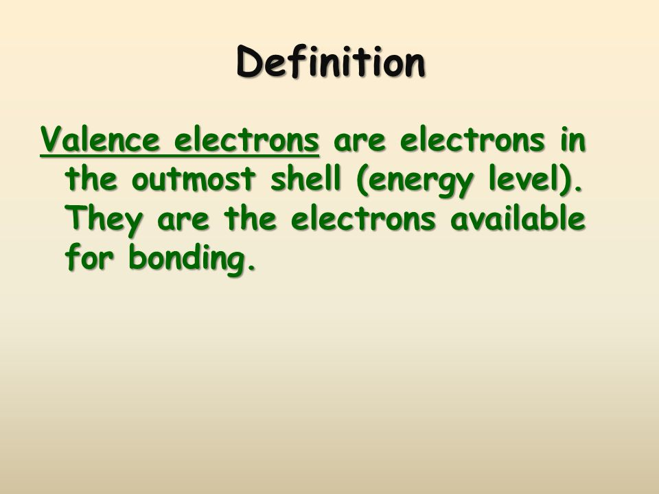 Definition Valence electrons are electrons in the outmost shell (energy level).