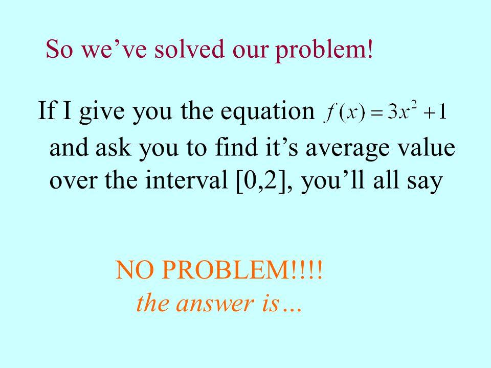 So we've solved our problem!