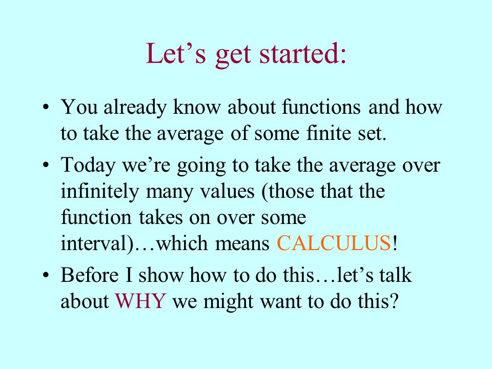 Let's get started: You already know about functions and how to take the average of some finite set.