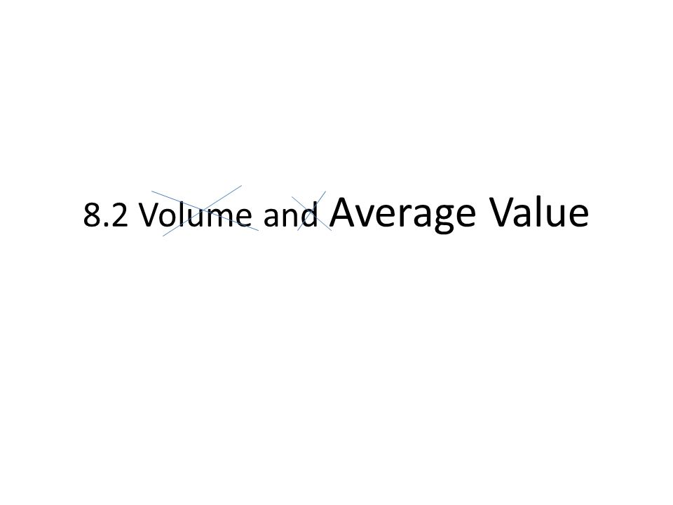 8.2 Volume and Average Value