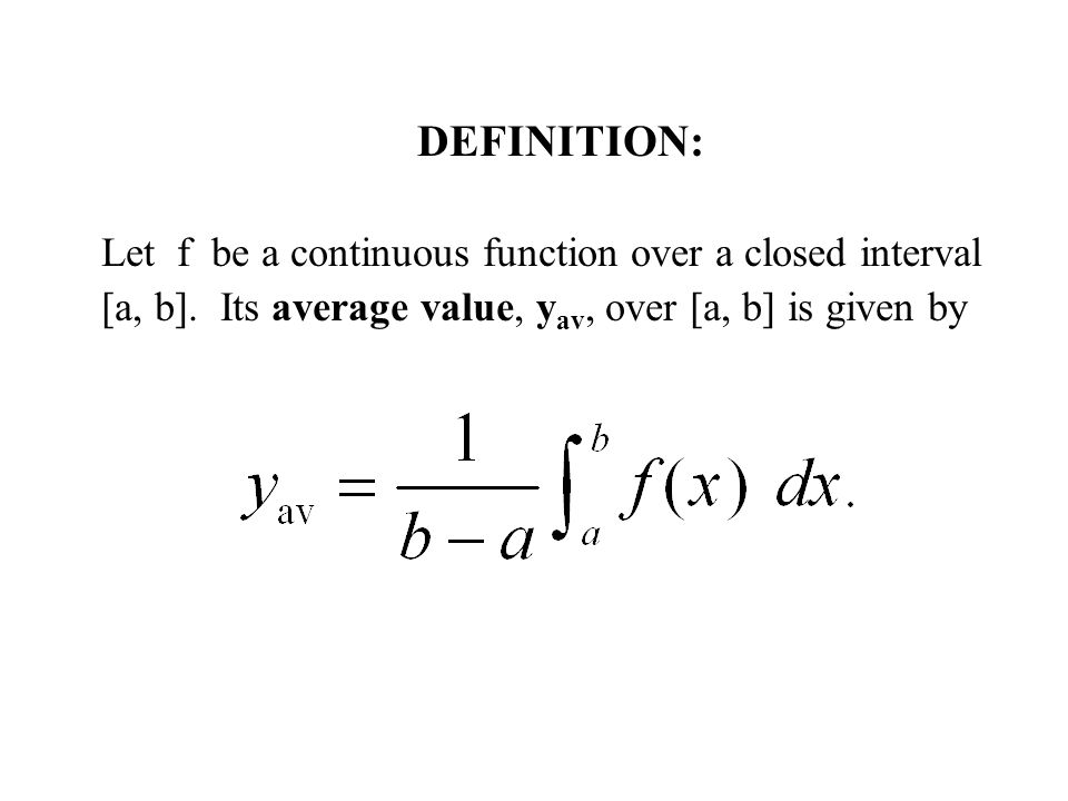 DEFINITION: Let f be a continuous function over a closed interval