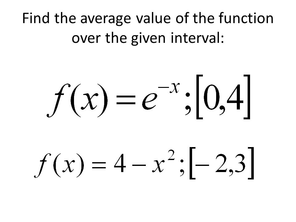 Find the average value of the function over the given interval: