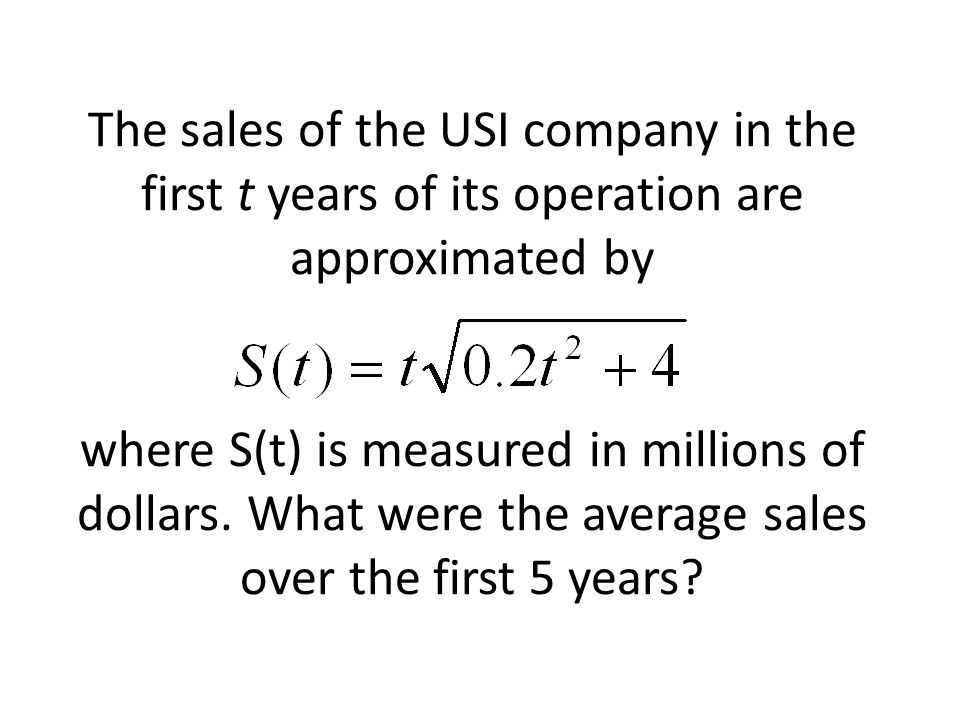 The sales of the USI company in the first t years of its operation are approximated by where S(t) is measured in millions of dollars.