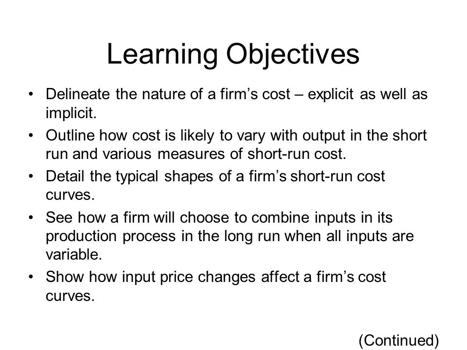 Learning Objectives Delineate the nature of a firm's cost – explicit as well as implicit.