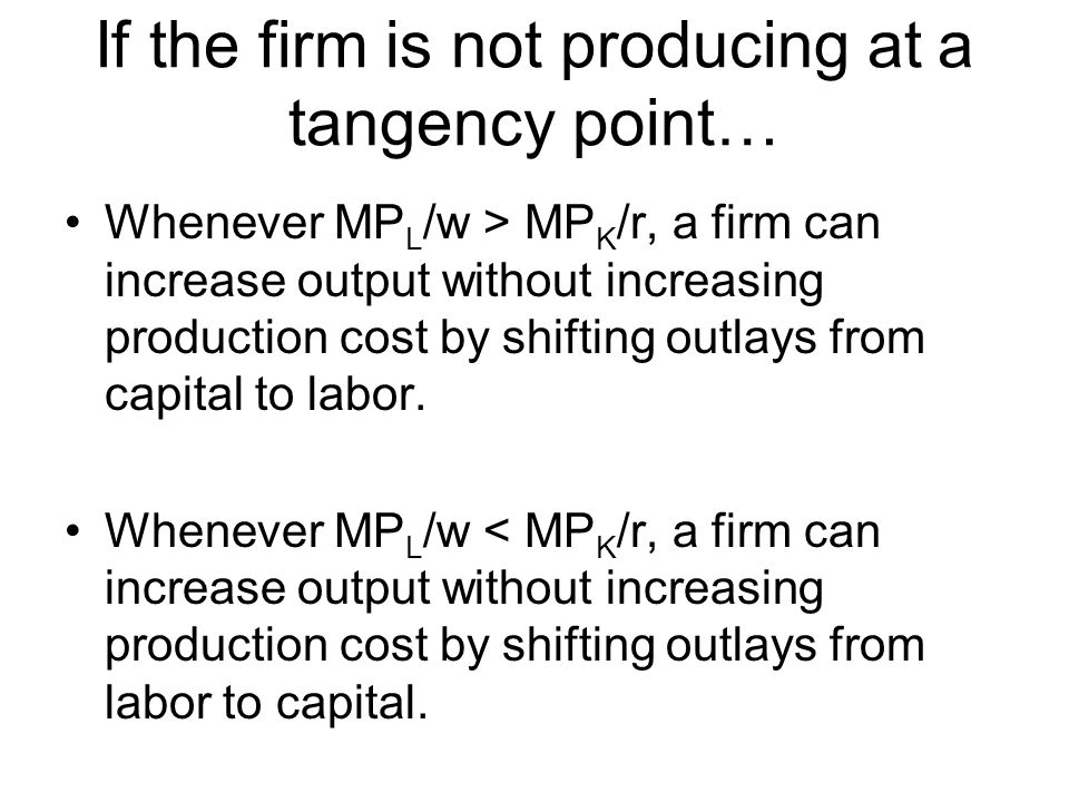 If the firm is not producing at a tangency point…