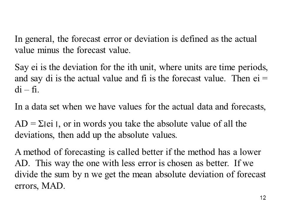 In general, the forecast error or deviation is defined as the actual value minus the forecast value.
